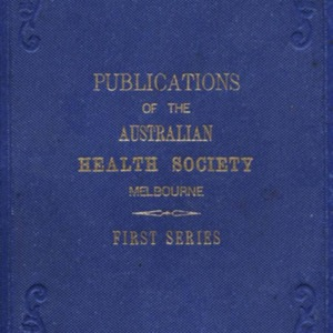 Sanitary tracts issued by the Australian Health Society, Melbourne First series, Nos. 1-13 with Sanitary alphabet & sixth annual report