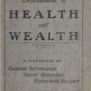 Encyclopaedia of health and wealth : a handbook of general information, secret remedies, household recipes
