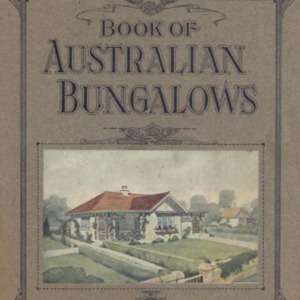 Book of Australian bungalows : homes designed along district lines to suit Australian conditions