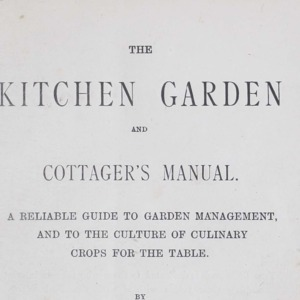 The kitchen garden and cottager's manual : a reliable guide to garden management, and to the culture of culinary crops for the table