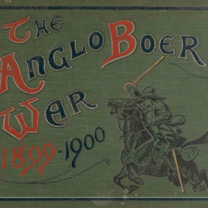 The Anglo-Boer War 1899-1900 : a picture record of the movements of the British, Colonial and Boer forces engaged in the conflict. An Album of upwards of three hundred photographic engravings