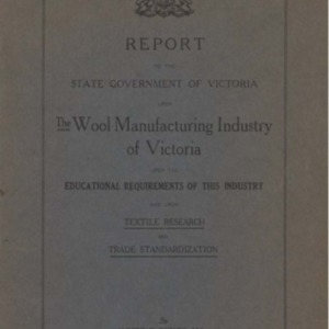 Report to the state government of Victoria upon the wool manufacturing industry of Victoria, upon the educational requirements of this industry and upon textile research and trade standardization