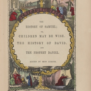 Scriptural tales : the history of Samuel ; or, Children may be wise ; The history of David ; and The prophet of Daniel