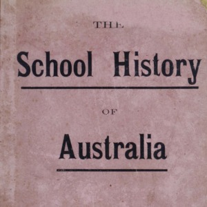 School history of Australia : being a brief account of the progress of the colonies from the earliest discoveries to the year 1900