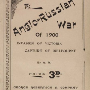 The Anglo-Russian war of 1900 : invasion of Victoria : capture of Melbourne
