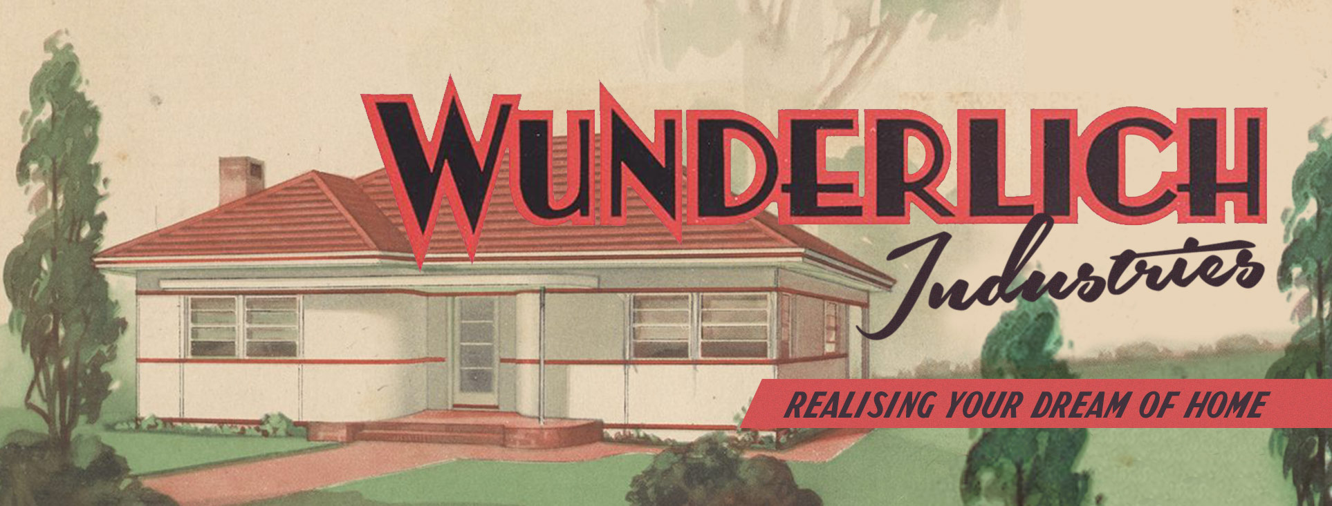 Wunderlich Industries, 'Realising your Dream of Home'