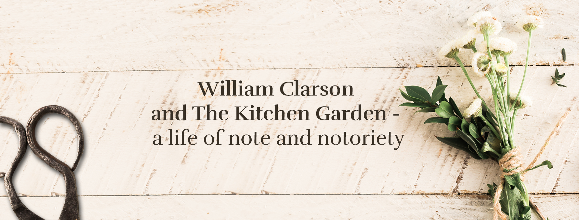William Clarson and the kitchen garden - a life of note and notoriety